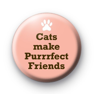 Cats Make Purrrfect Friends Badge