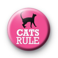 Cats RULE Button Badge