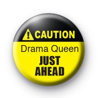 Caution Drama Queen Just Ahead Badge