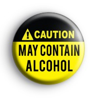 Caution May Contain Alcohol Badge
