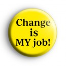 Change is MY job Badge