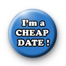 Im a CHEAP DATE Button Badges