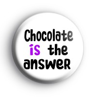 Chocolate is the answer badge