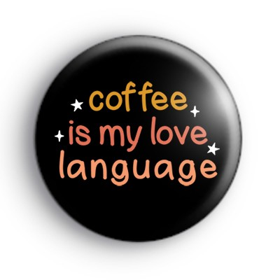 Coffee Is My Love Language Badge