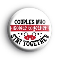 Couples Who Isolate Together Stay Together Badge thumbnail