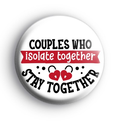 Couples Who Isolate Together Stay Together Badge