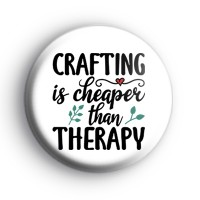 Crafting Is Cheaper Than Therapy Badge Button Badges