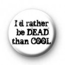 Dead than Cool badges
