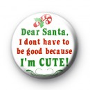 Dear Santa I'm A Cutie Christmas Badge