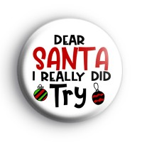 Dear Santa I Really Did Try Festive Badge