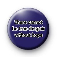 There cannot be true despair without hope badge
