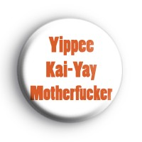 Yippy Ki Yay Die Hard Badge