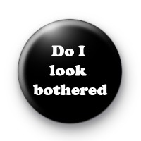 Do I Look Bothered Badges