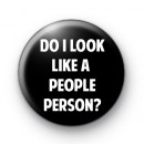 Do I look like a people person Badges