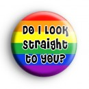 Do I look straight to you badge