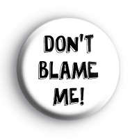 Dont Blame Me Badge