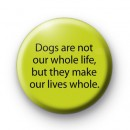 Dogs are not our whole life badge