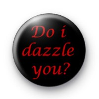 Do i dazzle you badges thumbnail