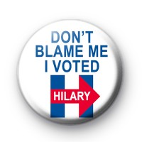 Don't Blame Me I Voted Hilary Button Badge