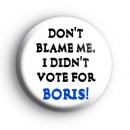 I Didn't Vote For Boris Badge