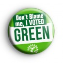 Dont Blame Me I Voted Green Party Badge