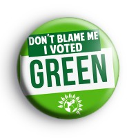 Don't Blame Me I Voted Green Party Badges
