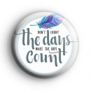 Make The Days Count Badge