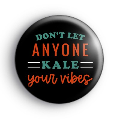 Don't Let Anyone Kale Your Vibes Badge