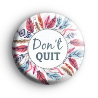 Dont Quit Positive Badge
