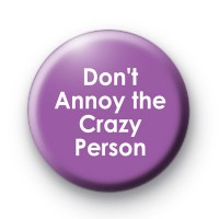 Don't Annoy the Crazy Person Badge