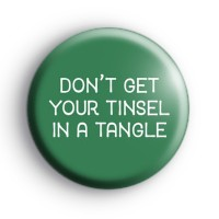 Dont Get Your Tinsel In a Tangle Badge