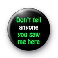 Don't tell anyone badges