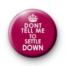 Dont Tell Me to Settle Down Badges