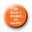 Dont Worry Be Happy Orange Badges