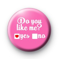 Do You Like Me Button Badge