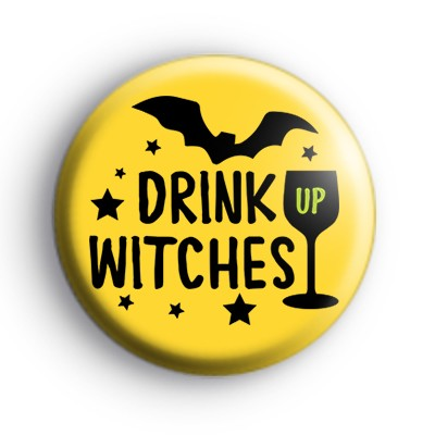 Drink Up Witches Halloween Slogan Badge