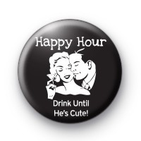 Drink Till He Is CUTE Button Badge