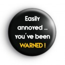 Easily Annoyed, You Have Been Warned Badge