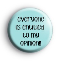Everyone Is Entitled To My Opinion Badge thumbnail