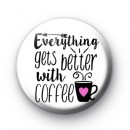 Everything Gets Better With Coffee Badge