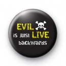 Evil is Just Live Backwards Badge