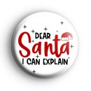 Dear Santa I Can Explain Xmas Badge
