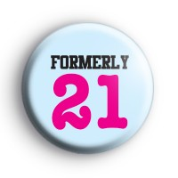 Formerly 21 Birthday Badge