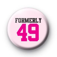 Formerly 49 Birthday Badge