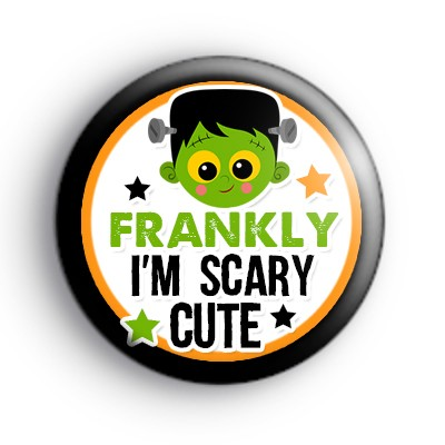 Frankly I'm Scary Cute Badge