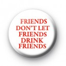 Friends dont let friends Button Badges