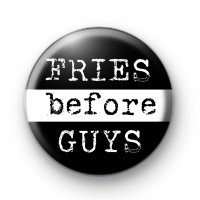 Fries Before Guys Button Badge