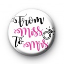 From Miss To Mrs Bride Button Badge