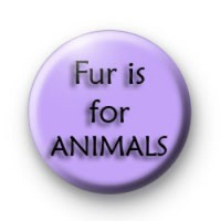 Fur is for animals badges