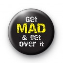 Get Mad and Get Over it Badge